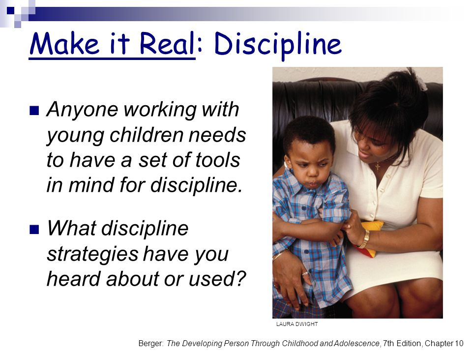 Make it Real: Discipline Anyone working with young children needs to have a set of tools in mind for discipline. What discipline strategies have you h