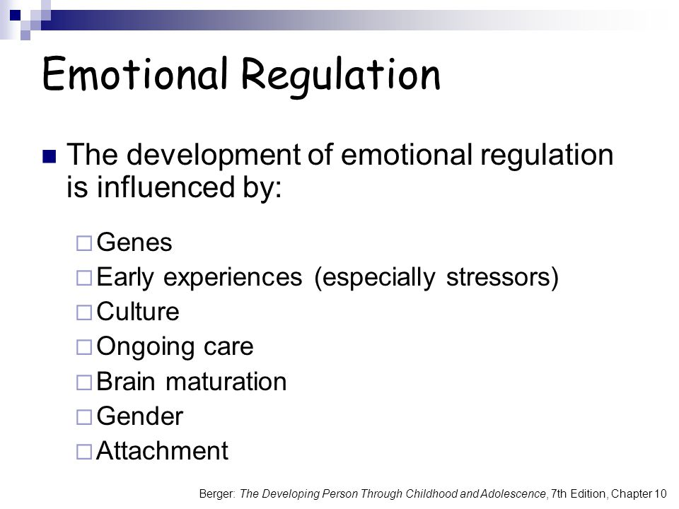 Berger: The Developing Person Through Childhood and Adolescence, 7th Edition, Chapter 10 The development of emotional regulation is influenced by:  G