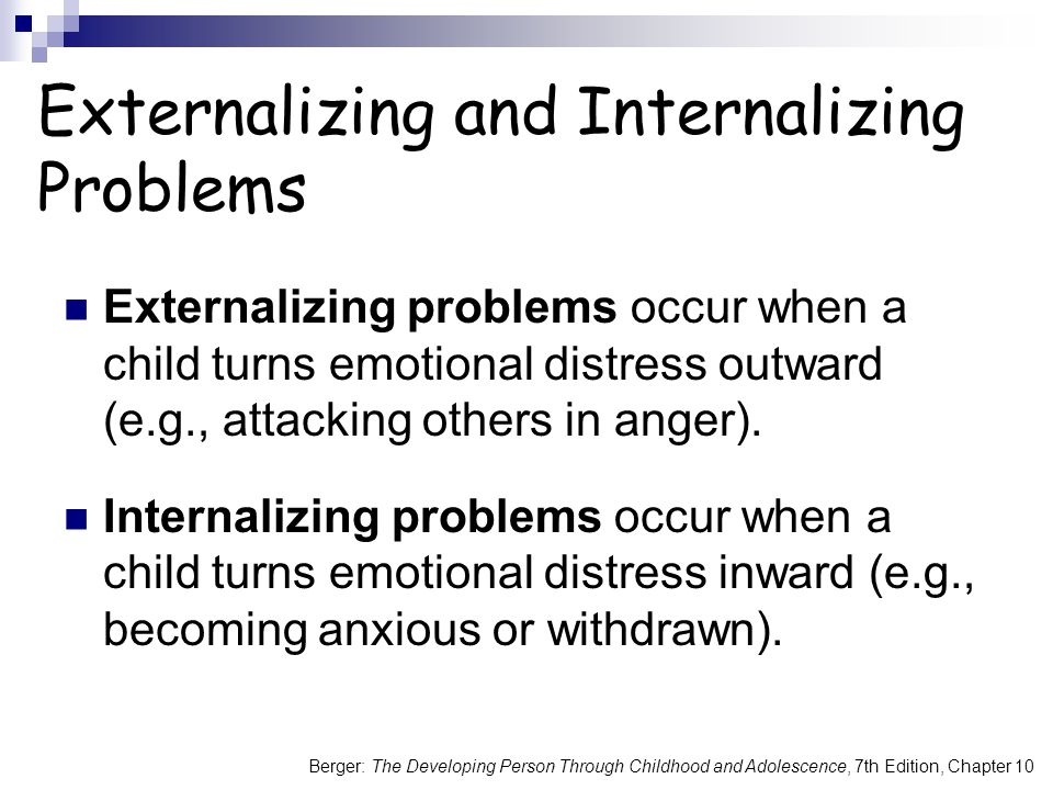 Berger: The Developing Person Through Childhood and Adolescence, 7th Edition, Chapter 10 Externalizing and Internalizing Problems Externalizing proble