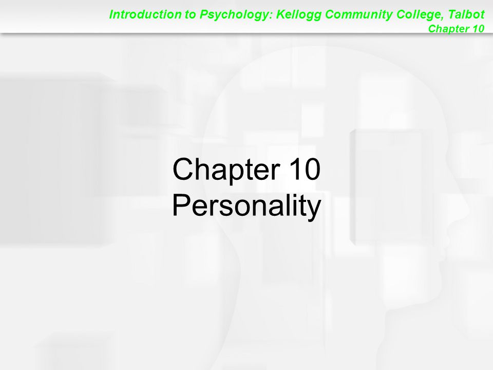 Introduction to Psychology: Kellogg Community College, Talbot Chapter 10 Chapter 10 Personality