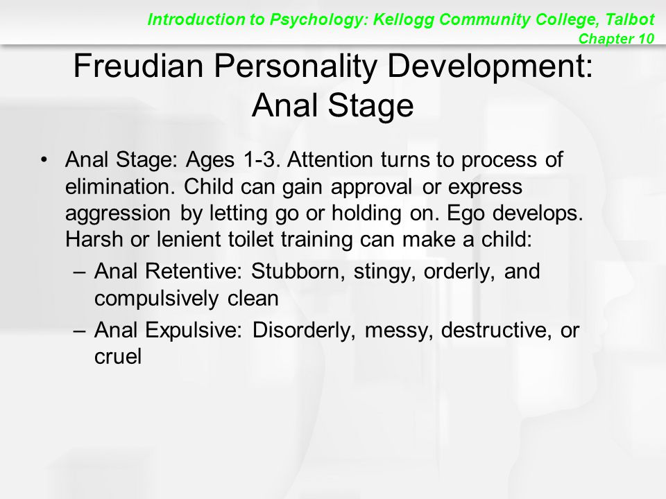 Introduction to Psychology: Kellogg Community College, Talbot Chapter 10 Freudian Personality Development: Anal Stage Anal Stage: Ages 1-3.