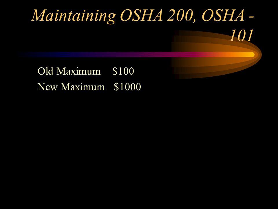 Maintaining OSHA 200, OSHA - 101 Old Maximum $100 New Maximum $1000