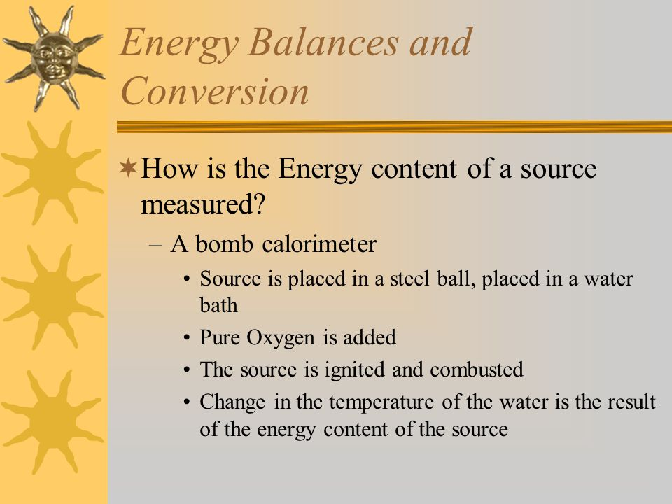 Energy Balances and Conversion  How is the Energy content of a source measured.