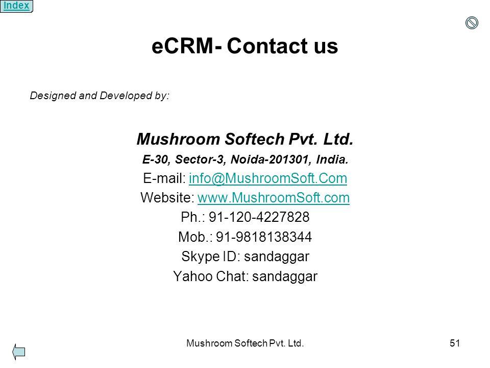 Mushroom Softech Pvt. Ltd.51 eCRM- Contact us Designed and Developed by: Mushroom Softech Pvt.