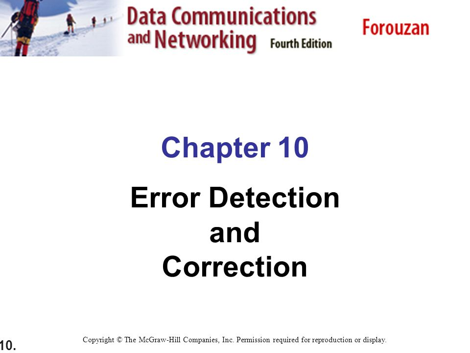 10.Chapter 10 Error Detection and Correction Copyright © The McGraw-Hill Companies, Inc.