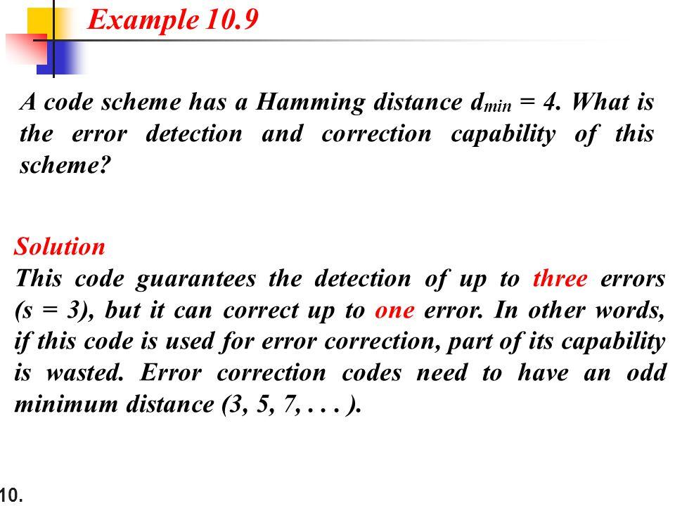 10. A code scheme has a Hamming distance d min = 4.