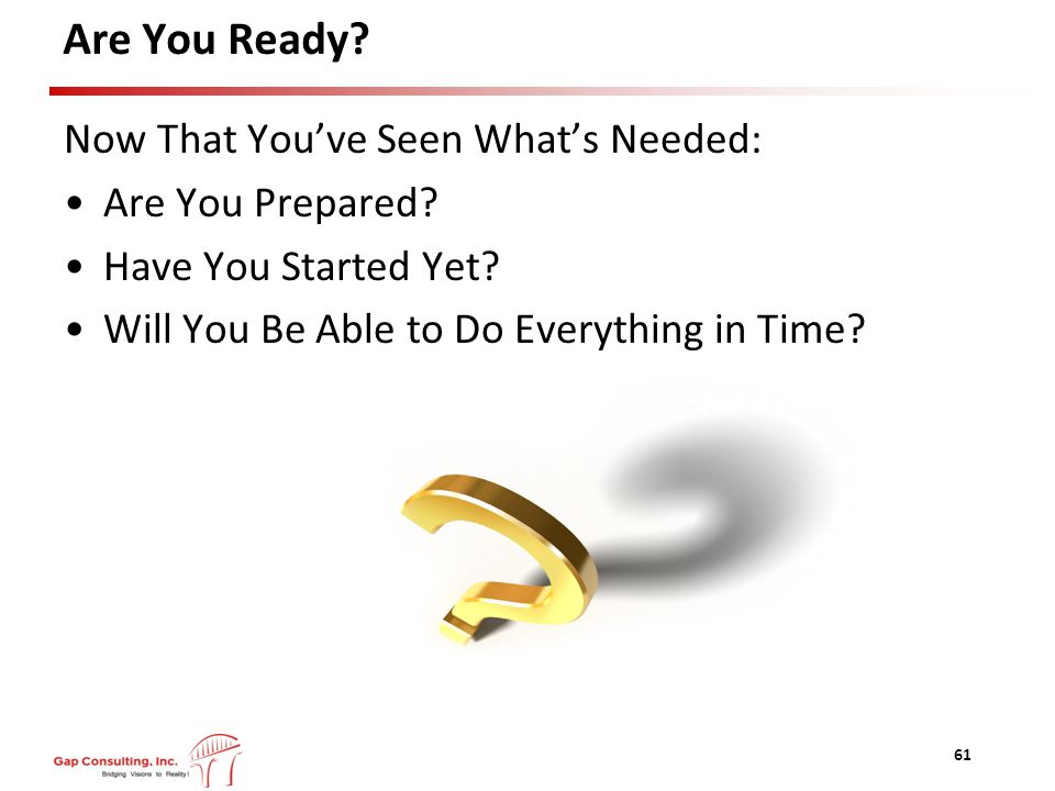 Are You Ready. Now That You've Seen What's Needed: Are You Prepared.