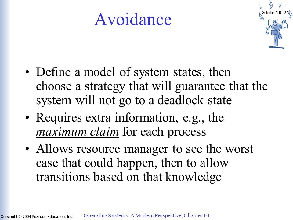 Slide 10-21 Copyright © 2004 Pearson Education, Inc. Operating Systems: A Modern Perspective, Chapter 10 Avoidance Define a model of system states, th