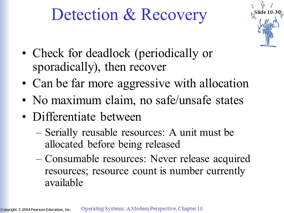Slide 10-30 Copyright © 2004 Pearson Education, Inc. Operating Systems: A Modern Perspective, Chapter 10 Detection & Recovery Check for deadlock (peri