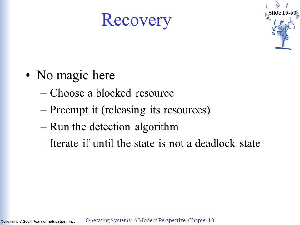 Slide 10-60 Copyright © 2004 Pearson Education, Inc. Operating Systems: A Modern Perspective, Chapter 10 Recovery No magic here –Choose a blocked reso