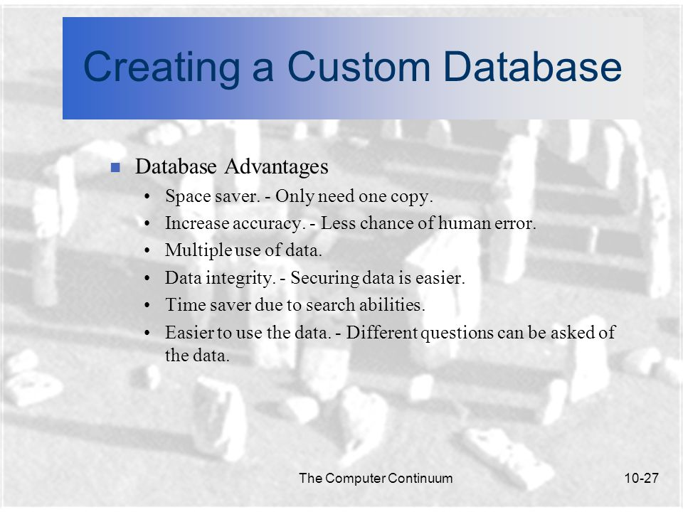 The Computer Continuum10-27 Creating a Custom Database n Database Advantages Space saver.