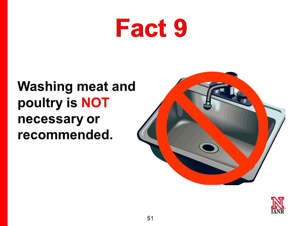 50 Myth 9 Meat and poultry should be washed before cooking.