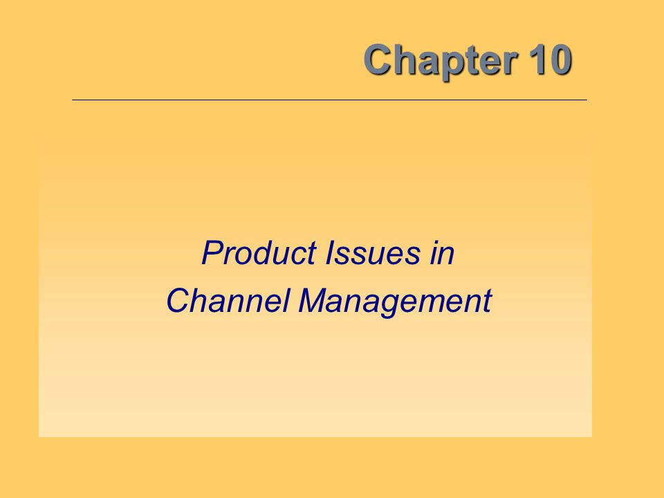 Chapter 10 Product Issues in Channel Management