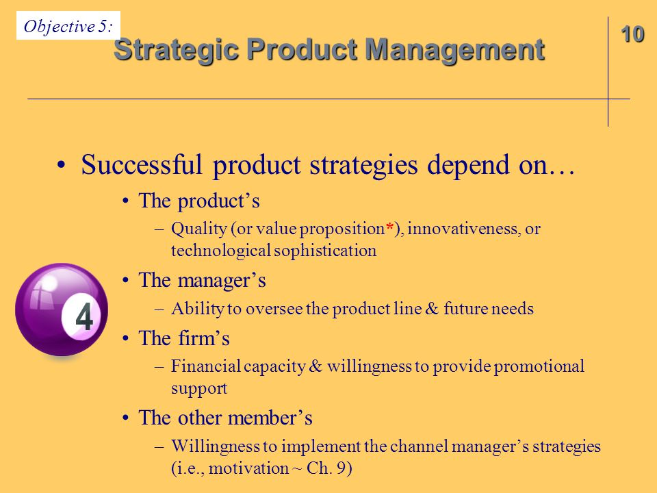 Successful product strategies depend on… The product's –Quality (or value proposition*), innovativeness, or technological sophistication The manager's