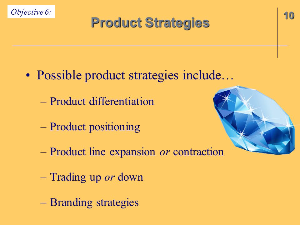 Possible product strategies include… –Product differentiation –Product positioning –Product line expansion or contraction –Trading up or down –Brandin