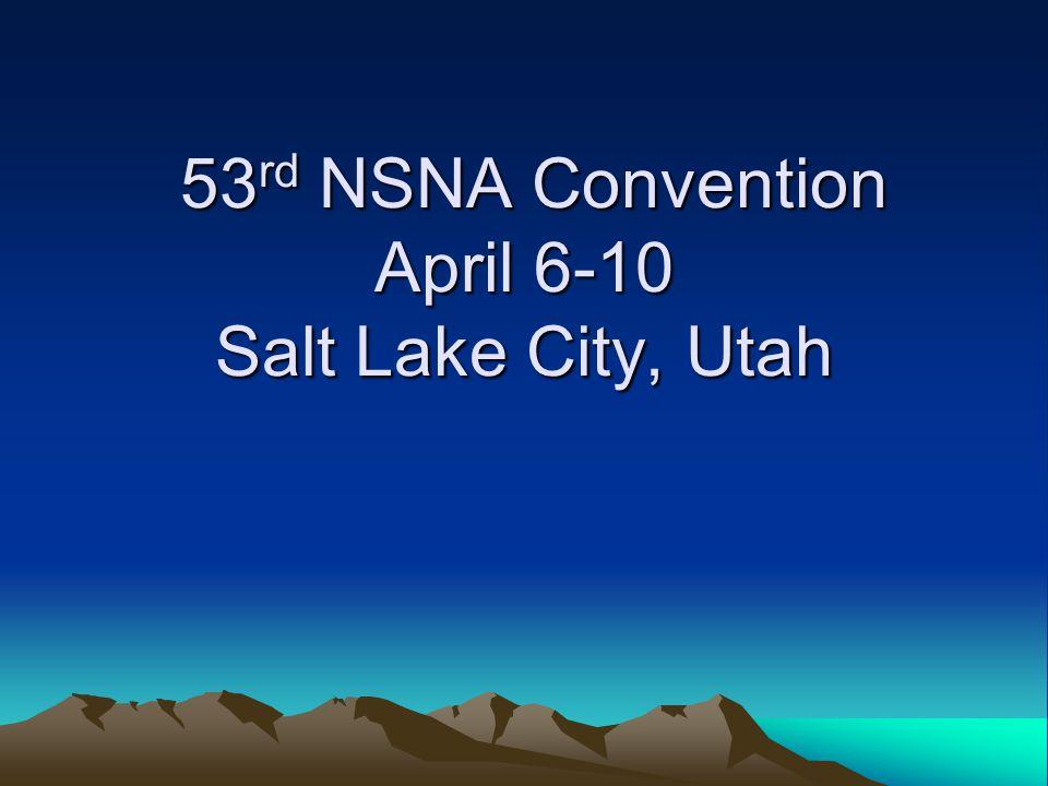 53 rd NSNA Convention April 6-10 Salt Lake City, Utah 53 rd NSNA Convention April 6-10 Salt Lake City, Utah