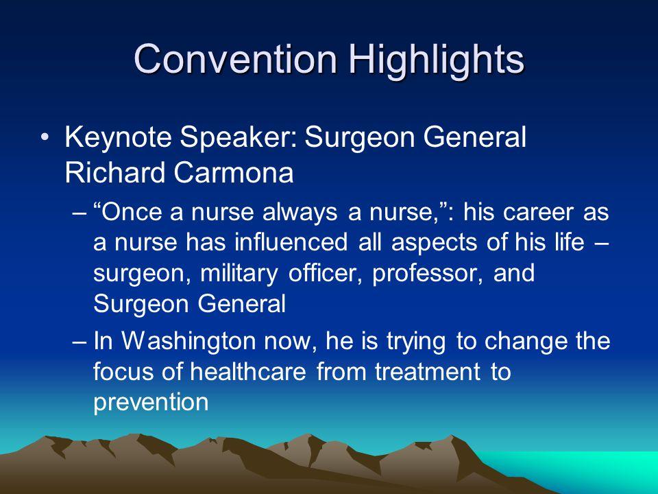 "Convention Highlights Keynote Speaker: Surgeon General Richard Carmona –""Once a nurse always a nurse,"": his career as a nurse has influenced all aspec"