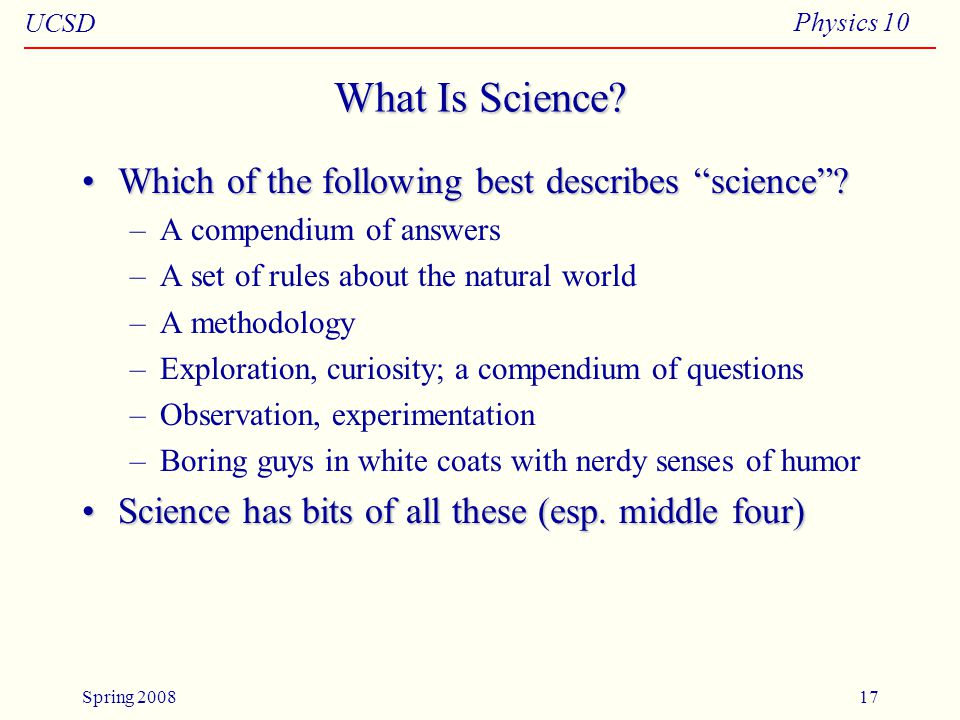 UCSD Physics 10 Spring 200817 What Is Science.