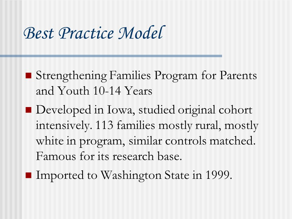 Best Practice Model Strengthening Families Program for Parents and Youth 10-14 Years Developed in Iowa, studied original cohort intensively.