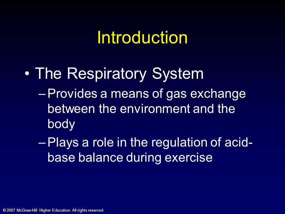 © 2007 McGraw-Hill Higher Education. All rights reserved. Introduction The Respiratory System –Provides a means of gas exchange between the environmen