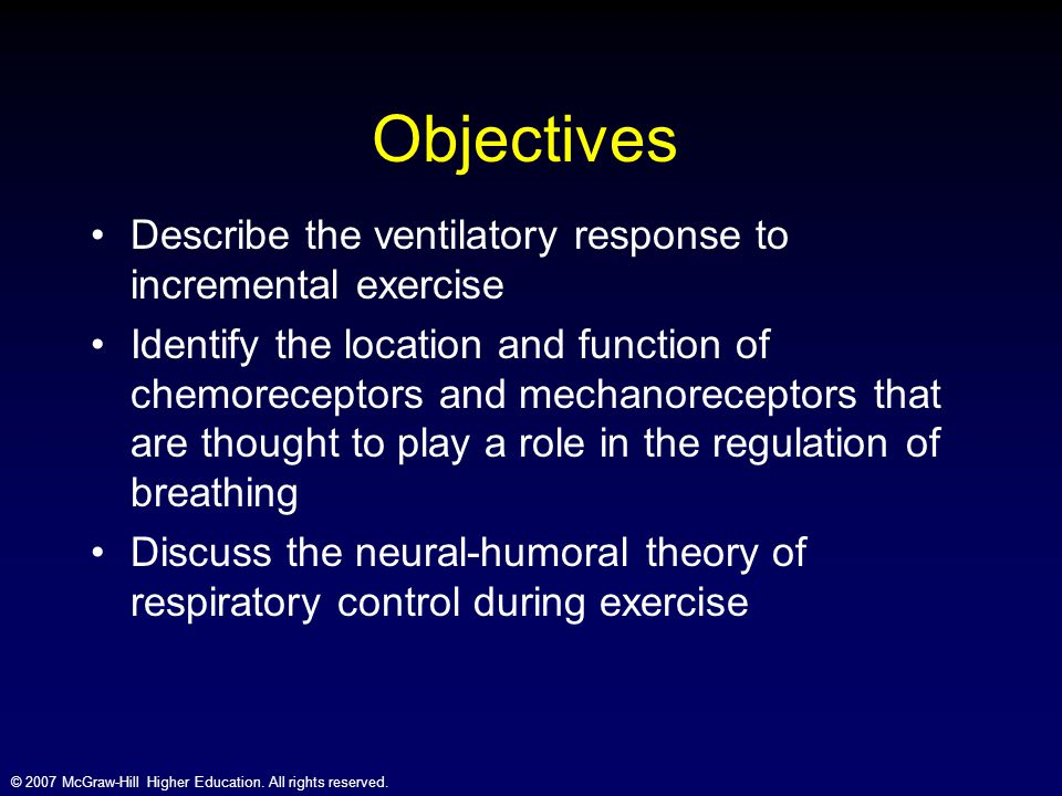 © 2007 McGraw-Hill Higher Education. All rights reserved. Objectives Describe the ventilatory response to incremental exercise Identify the location a