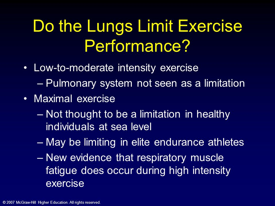 © 2007 McGraw-Hill Higher Education. All rights reserved. Do the Lungs Limit Exercise Performance? Low-to-moderate intensity exercise –Pulmonary syste