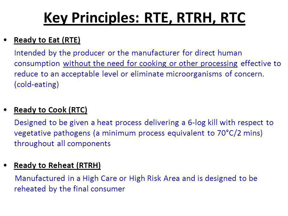Key Principles: RTE, RTRH, RTC Ready to Eat (RTE) Intended by the producer or the manufacturer for direct human consumption without the need for cooki