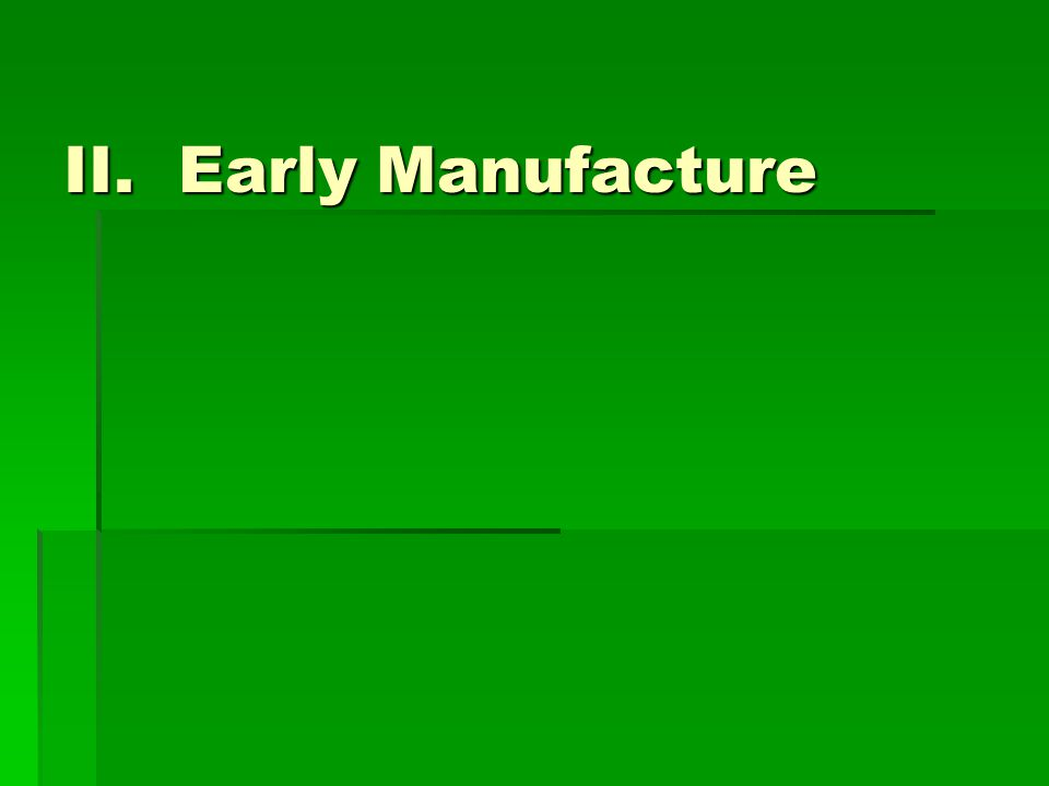 II. Early Manufacture