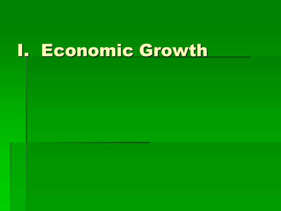 I. Economic Growth