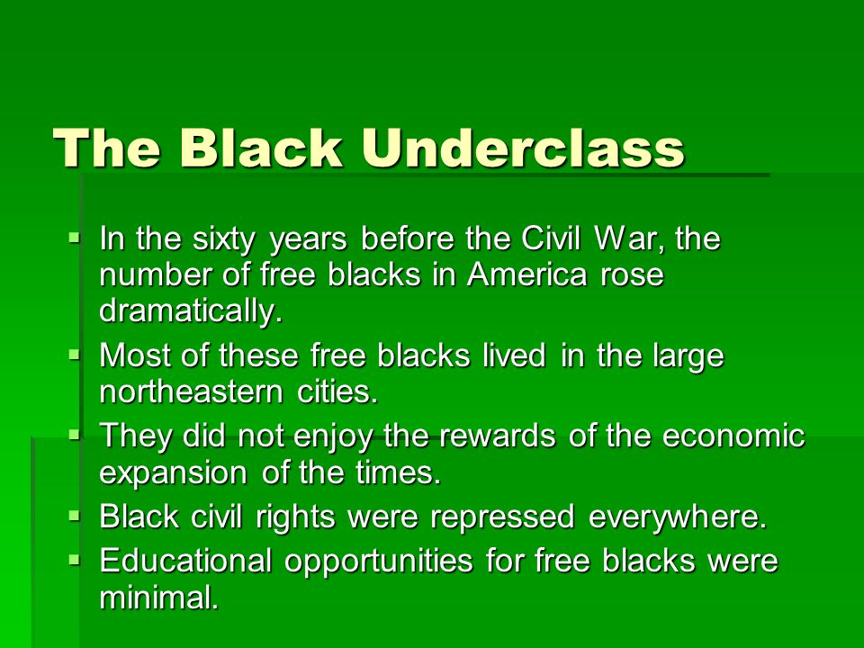 The Black Underclass  In the sixty years before the Civil War, the number of free blacks in America rose dramatically.