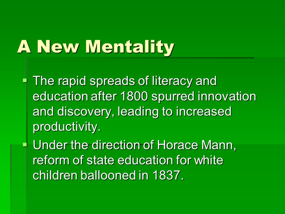 A New Mentality  The rapid spreads of literacy and education after 1800 spurred innovation and discovery, leading to increased productivity.