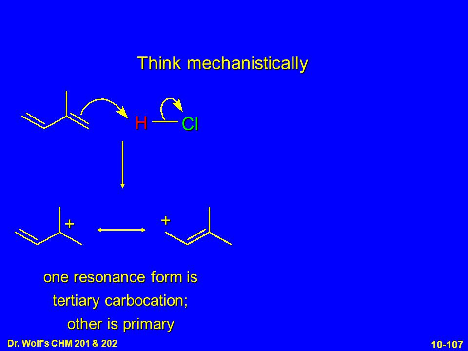 10-107 Dr. Wolf's CHM 201 & 202 Think mechanistically H Cl + + one resonance form is tertiary carbocation; other is primary