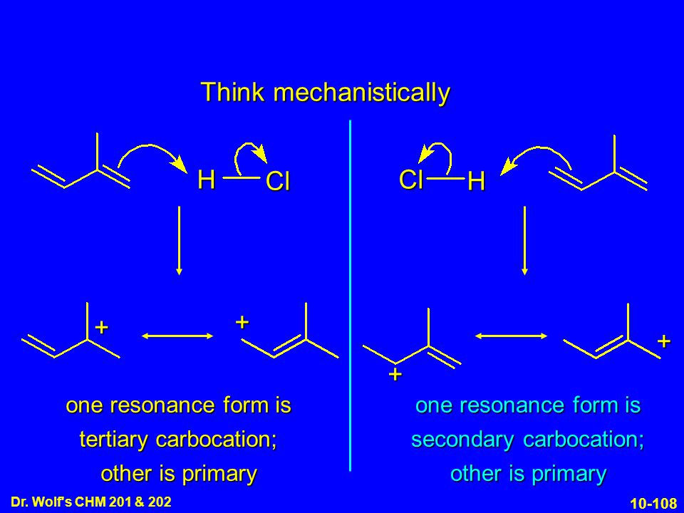 10-108 Dr. Wolf's CHM 201 & 202 Think mechanistically H Cl + + one resonance form is secondary carbocation; other is primary one resonance form is ter