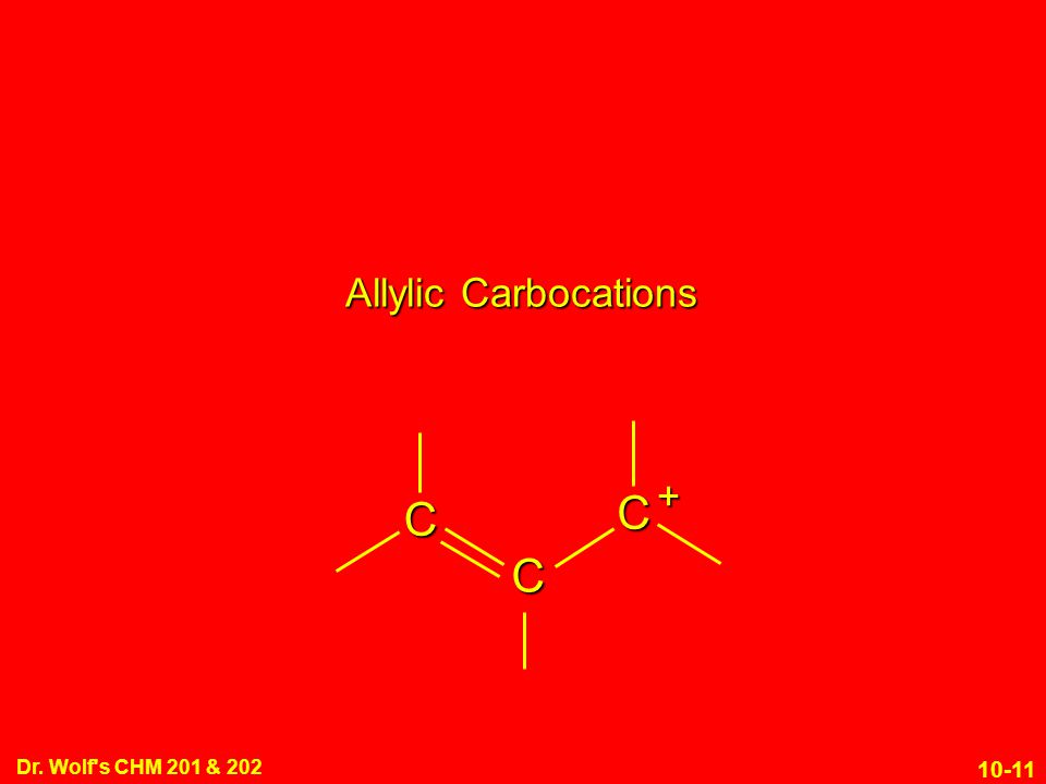 10-11 Dr. Wolf's CHM 201 & 202 Allylic Carbocations C C C +