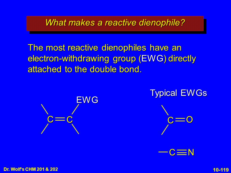 10-119 Dr. Wolf's CHM 201 & 202 What makes a reactive dienophile? The most reactive dienophiles have an electron-withdrawing group (EWG) directly atta