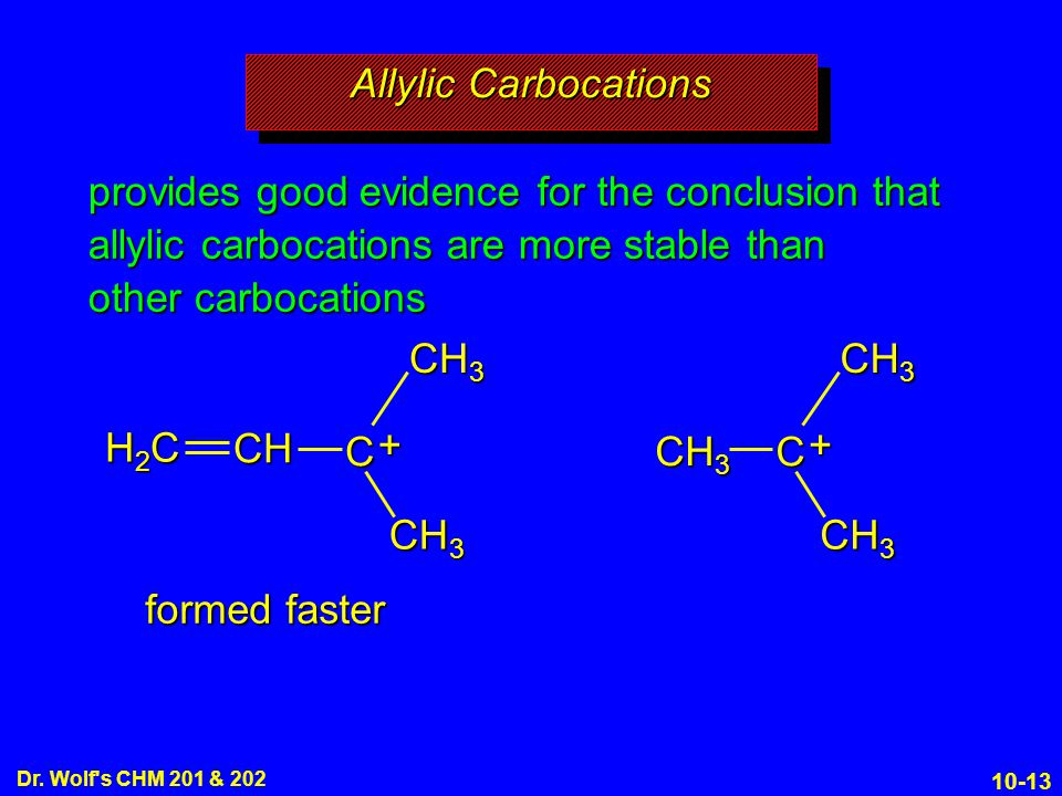 10-13 Dr. Wolf's CHM 201 & 202 provides good evidence for the conclusion that allylic carbocations are more stable than other carbocations CH 3 formed