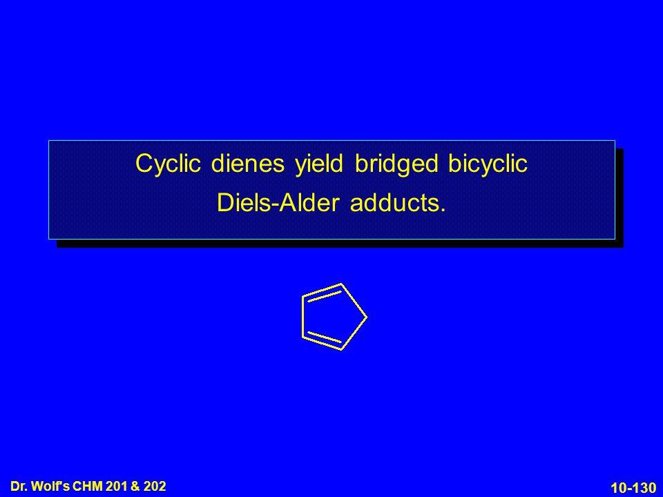 10-130 Dr. Wolf s CHM 201 & 202 Cyclic dienes yield bridged bicyclic Diels-Alder adducts.