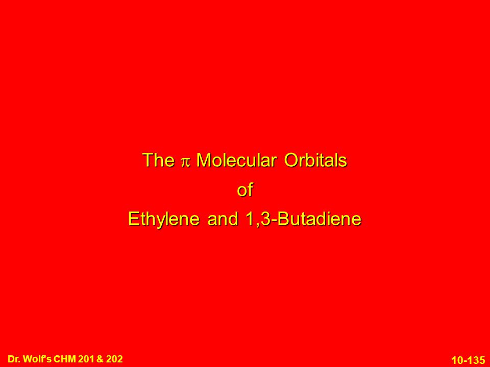 10-135 Dr. Wolf s CHM 201 & 202 The  Molecular Orbitals of Ethylene and 1,3-Butadiene