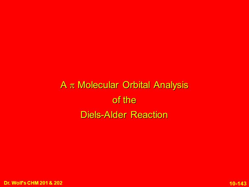 10-143 Dr. Wolf's CHM 201 & 202 A  Molecular Orbital Analysis of the Diels-Alder Reaction