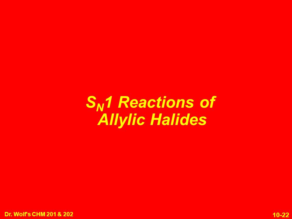 10-22 Dr. Wolf's CHM 201 & 202 S N 1 Reactions of Allylic Halides