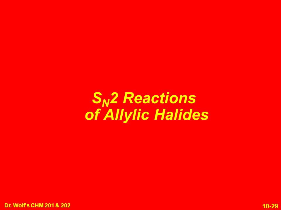 10-29 Dr. Wolf's CHM 201 & 202 S N 2 Reactions of Allylic Halides