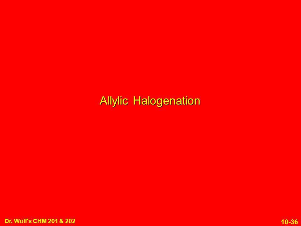 10-36 Dr. Wolf s CHM 201 & 202 Allylic Halogenation