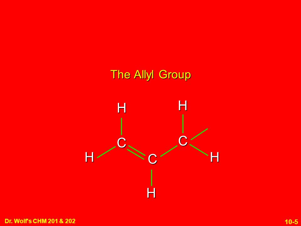10-5 Dr. Wolf's CHM 201 & 202 C C C HHH H H The Allyl Group