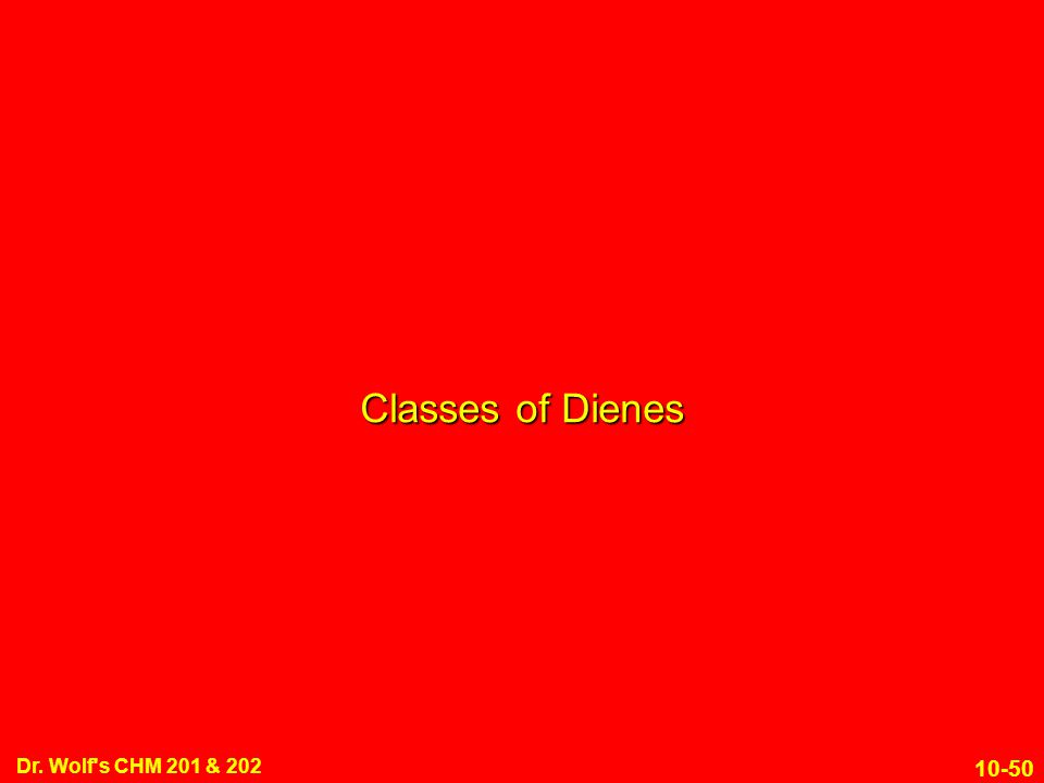 10-50 Dr. Wolf's CHM 201 & 202 Classes of Dienes