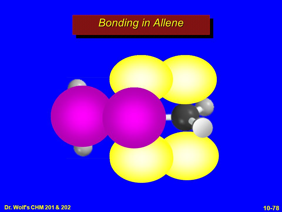 10-78 Dr. Wolf s CHM 201 & 202 Bonding in Allene