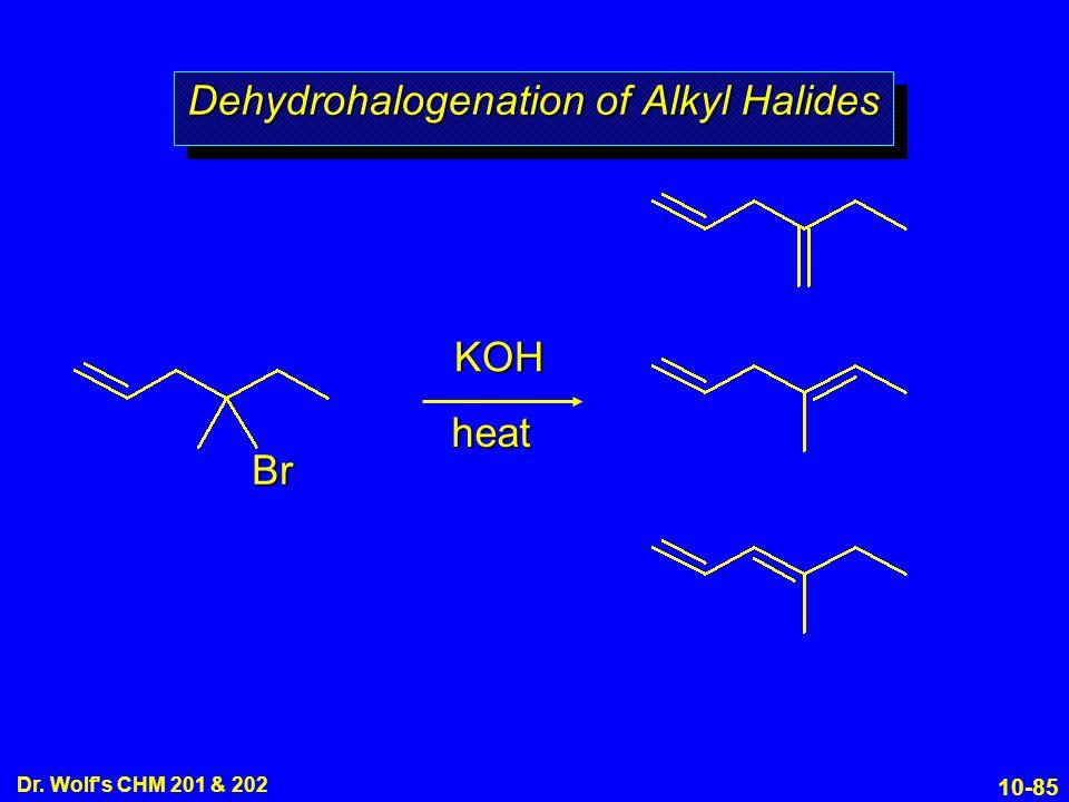 10-85 Dr. Wolf s CHM 201 & 202 KOH heat Dehydrohalogenation of Alkyl Halides Br