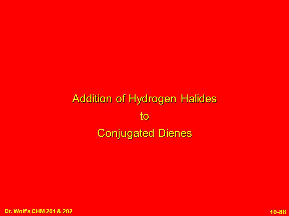 10-88 Dr. Wolf's CHM 201 & 202 Addition of Hydrogen Halides to Conjugated Dienes