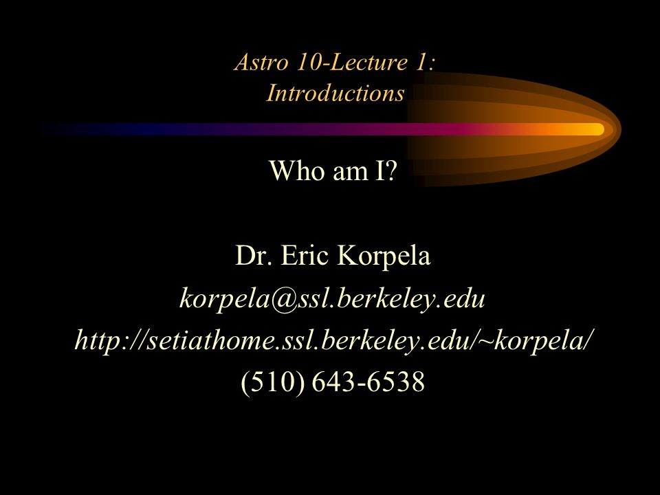 Astro 10-Lecture 1: Introductions Who am I. Dr.