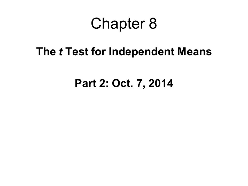 Chapter 8 The t Test for Independent Means Part 2: Oct. 7, 2014
