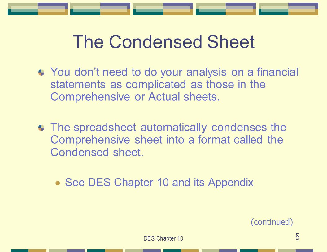 5 The Condensed Sheet You don't need to do your analysis on a financial statements as complicated as those in the Comprehensive or Actual sheets.